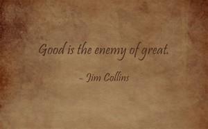 Good-is-the-enemy-of
